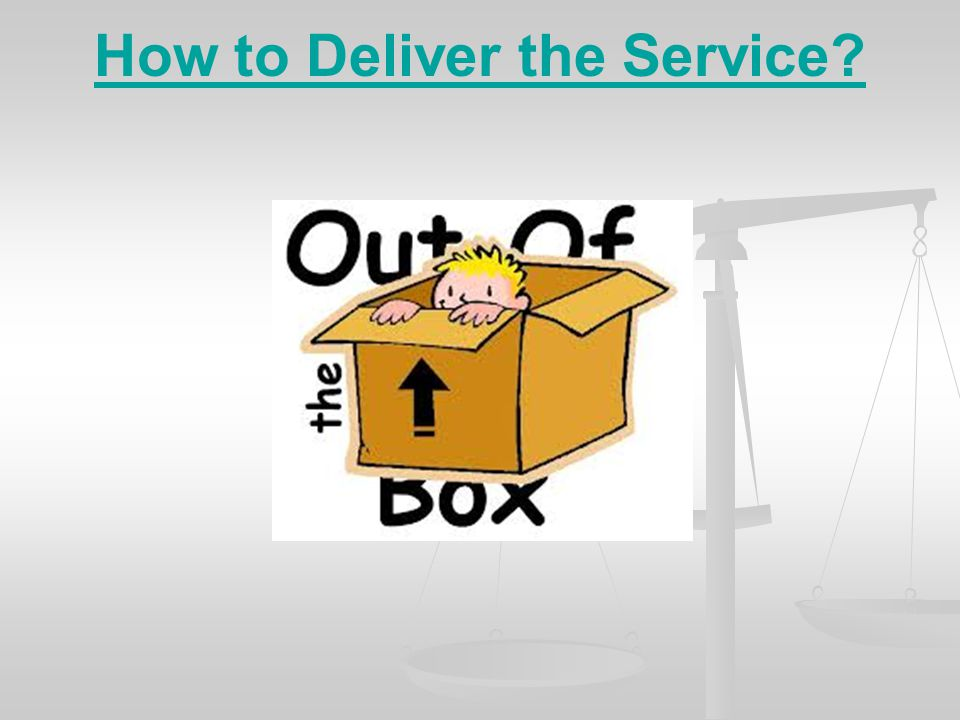 How to Deliver the Service