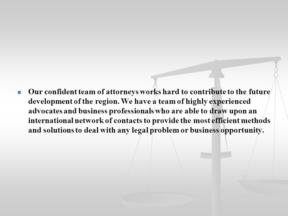 Our confident team of attorneys works hard to contribute to the future development of the region.