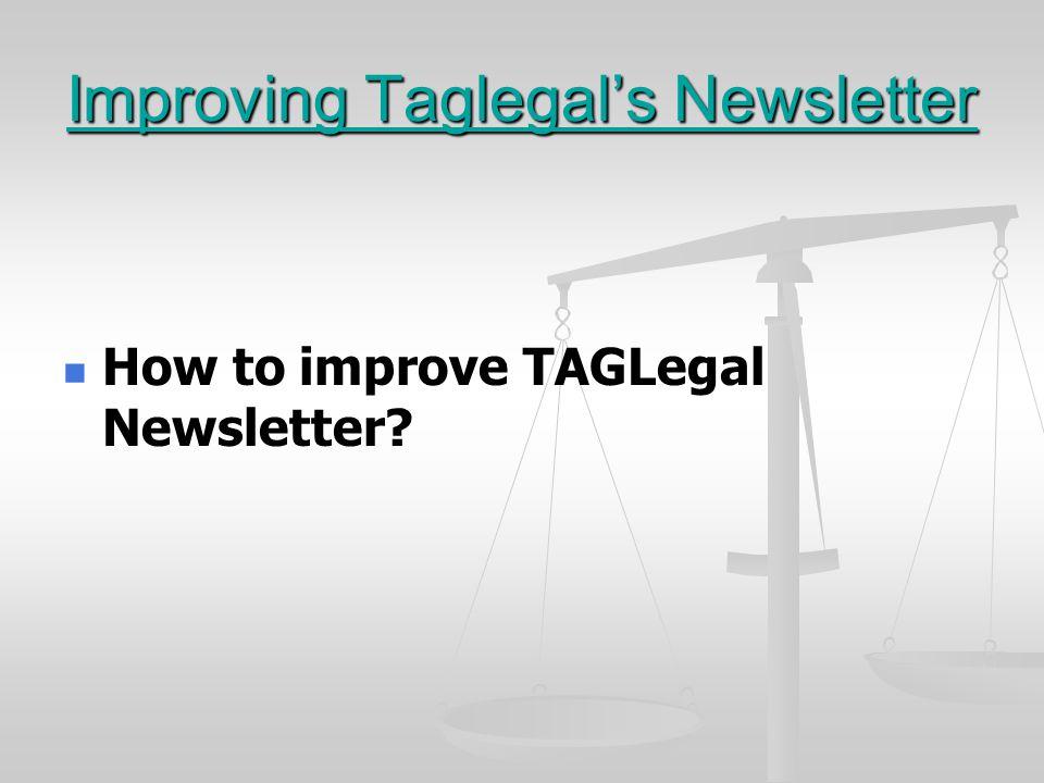 Improving Taglegal's Newsletter How to improve TAGLegal Newsletter