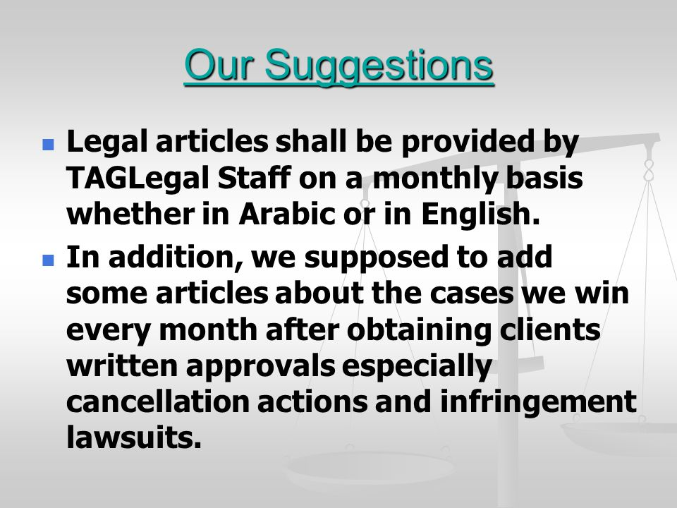 Our Suggestions Legal articles shall be provided by TAGLegal Staff on a monthly basis whether in Arabic or in English. In addition, we supposed to add