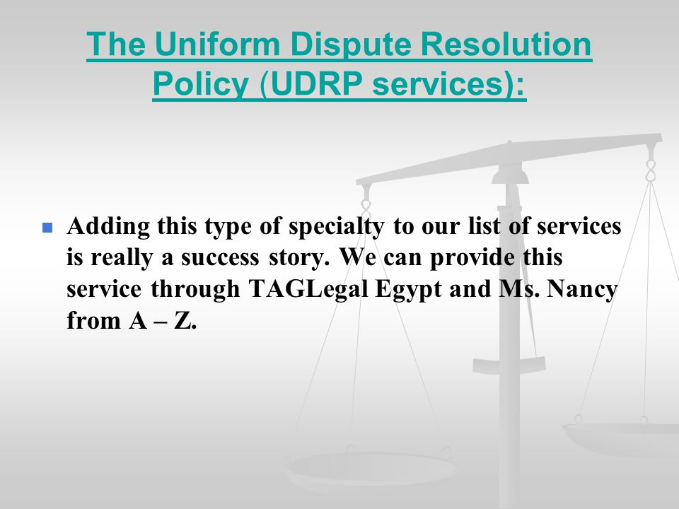 The Uniform Dispute Resolution Policy (UDRP services): Adding this type of specialty to our list of services is really a success story. We can provide