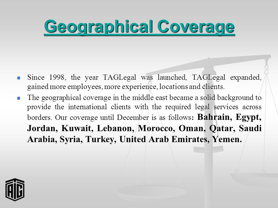 Geographical Coverage Since 1998, the year TAGLegal was launched, TAGLegal expanded, gained more employees, more experience, locations and clients.