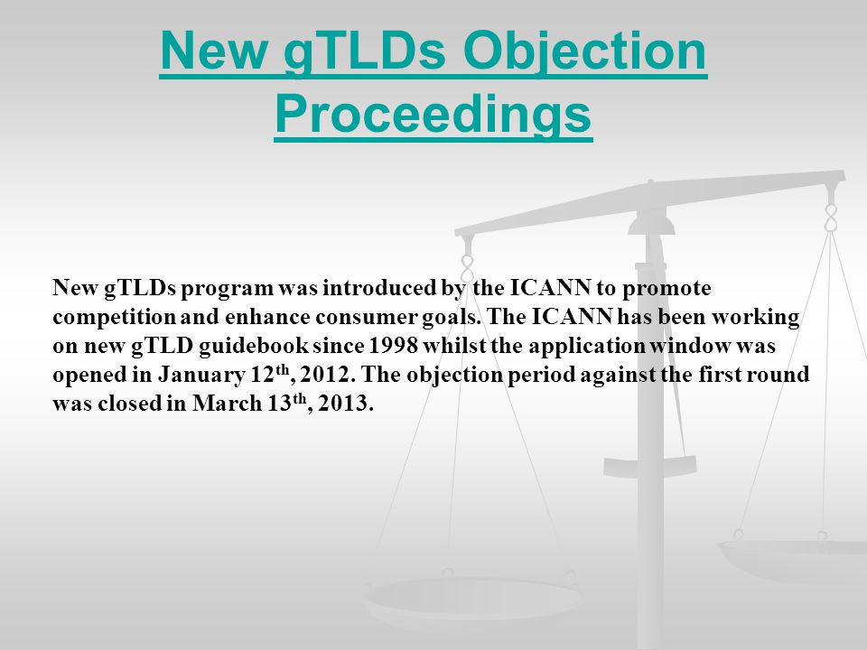 New gTLDs Objection Proceedings New gTLDs program was introduced by the ICANN to promote competition and enhance consumer goals. The ICANN has been wo