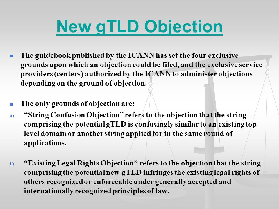 New gTLD Objection The guidebook published by the ICANN has set the four exclusive grounds upon which an objection could be filed, and the exclusive s