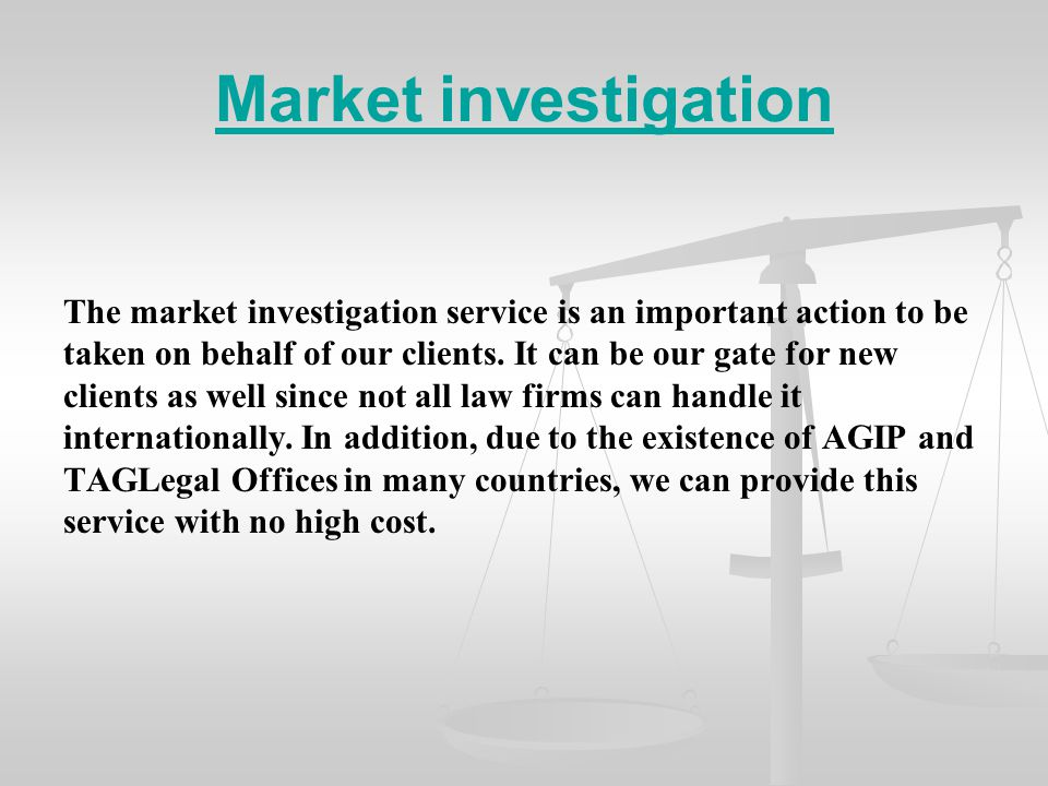 Market investigation The market investigation service is an important action to be taken on behalf of our clients.