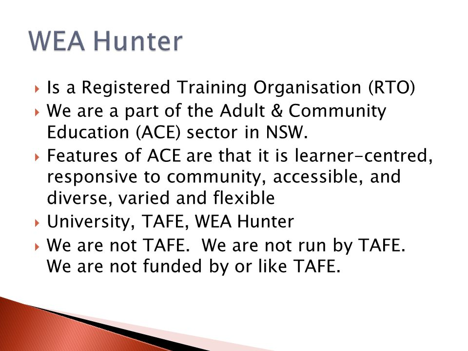  Is a Registered Training Organisation (RTO)  We are a part of the Adult & Community Education (ACE) sector in NSW.