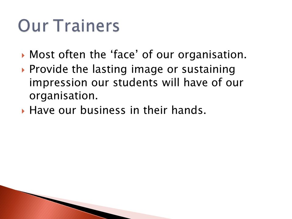  Most often the 'face' of our organisation.