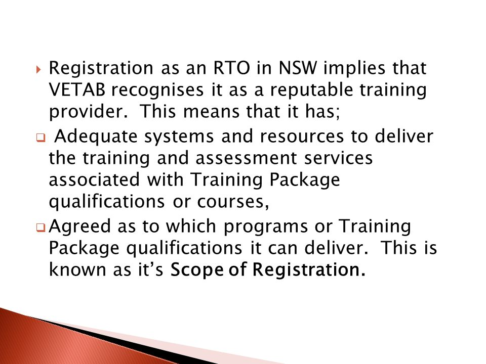  Registration as an RTO in NSW implies that VETAB recognises it as a reputable training provider. This means that it has;  Adequate systems and reso