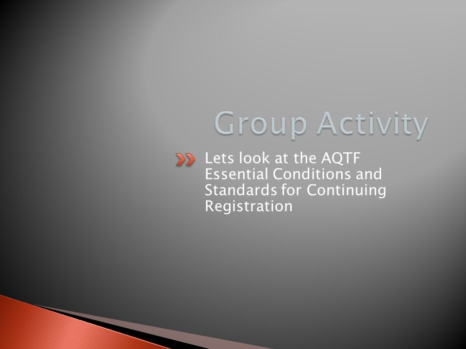 Lets look at the AQTF Essential Conditions and Standards for Continuing Registration