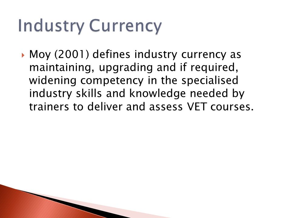  Moy (2001) defines industry currency as maintaining, upgrading and if required, widening competency in the specialised industry skills and knowledge
