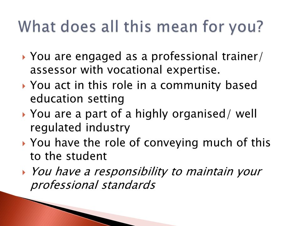  You are engaged as a professional trainer/ assessor with vocational expertise.  You act in this role in a community based education setting  You a