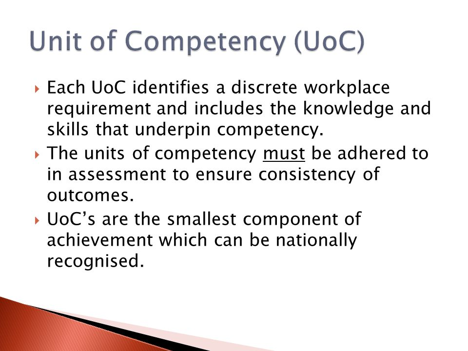  Each UoC identifies a discrete workplace requirement and includes the knowledge and skills that underpin competency.