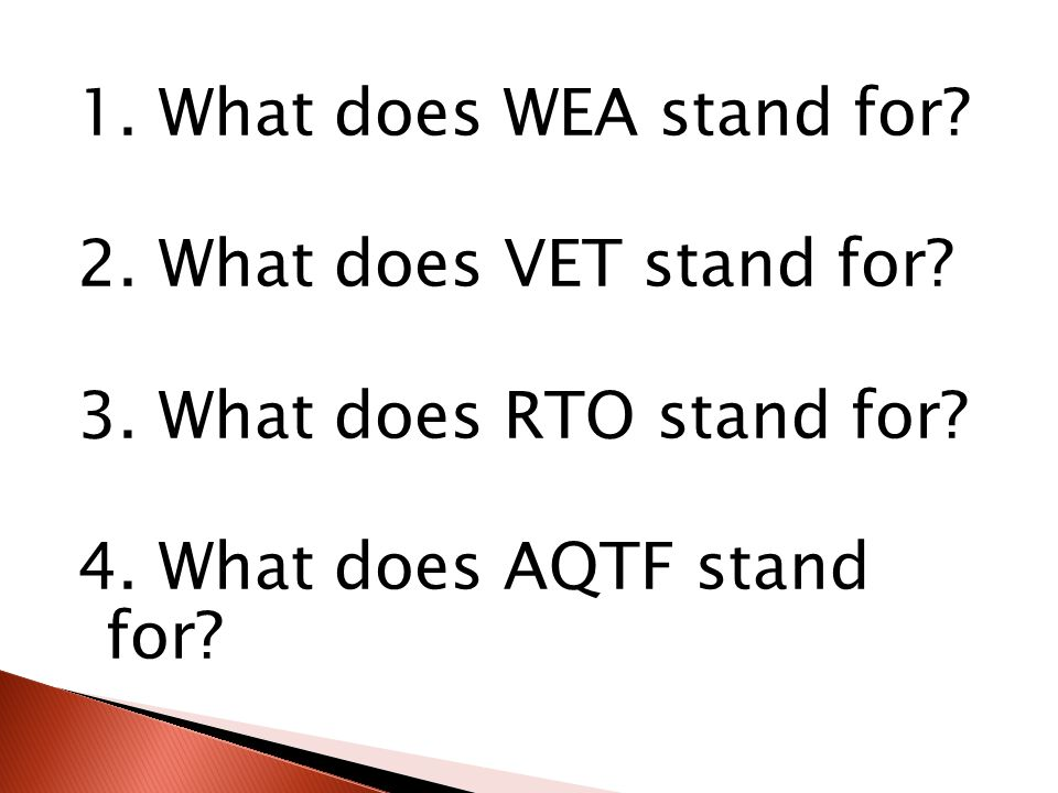 1. What does WEA stand for. 2. What does VET stand for.