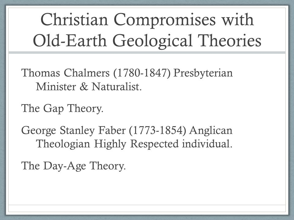Christian Compromises with Old-Earth Geological Theories Thomas Chalmers (1780-1847) Presbyterian Minister & Naturalist.