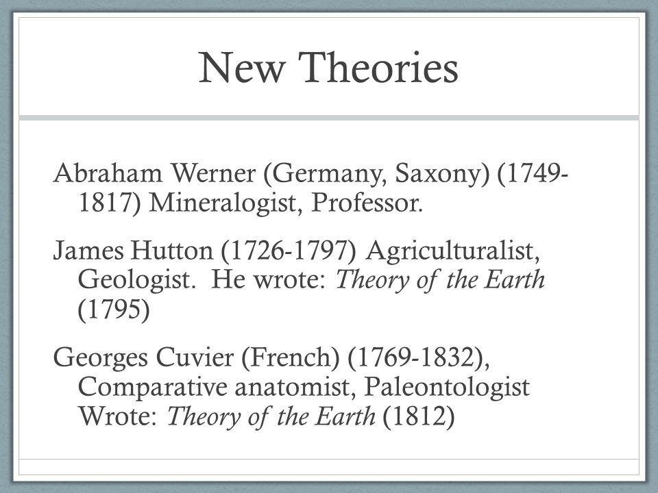 New Theories Abraham Werner (Germany, Saxony) (1749- 1817) Mineralogist, Professor.