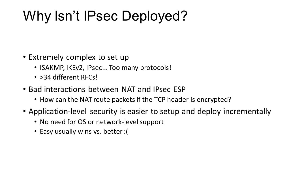 Why Isn't IPsec Deployed. Extremely complex to set up ISAKMP, IKEv2, IPsec...