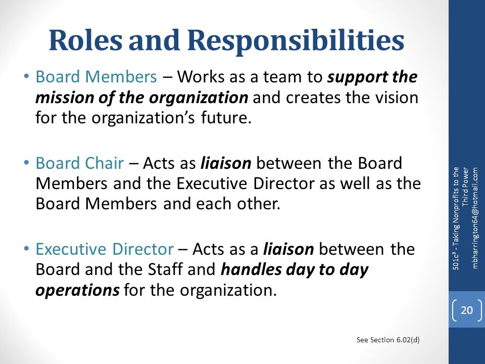 Roles and Responsibilities Board Members – Works as a team to support the mission of the organization and creates the vision for the organization's future.