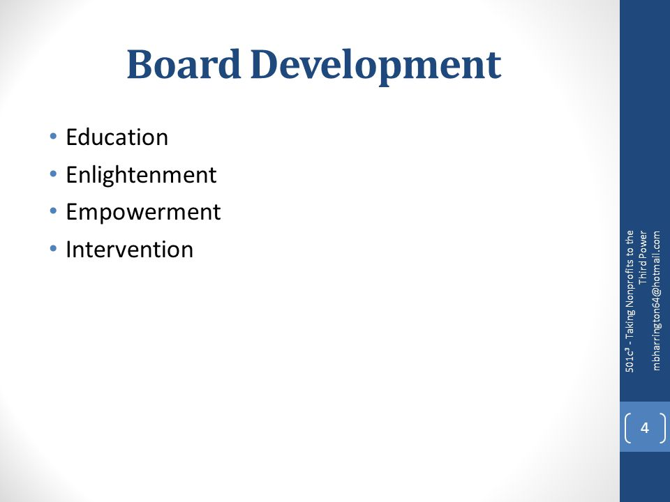 Board Development Education Enlightenment Empowerment Intervention 501c³ - Taking Nonprofits to the Third Power mbharrington64@hotmail.com 4