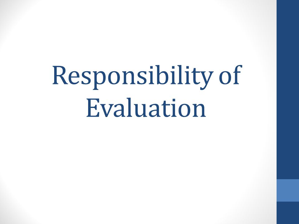Responsibility of Evaluation