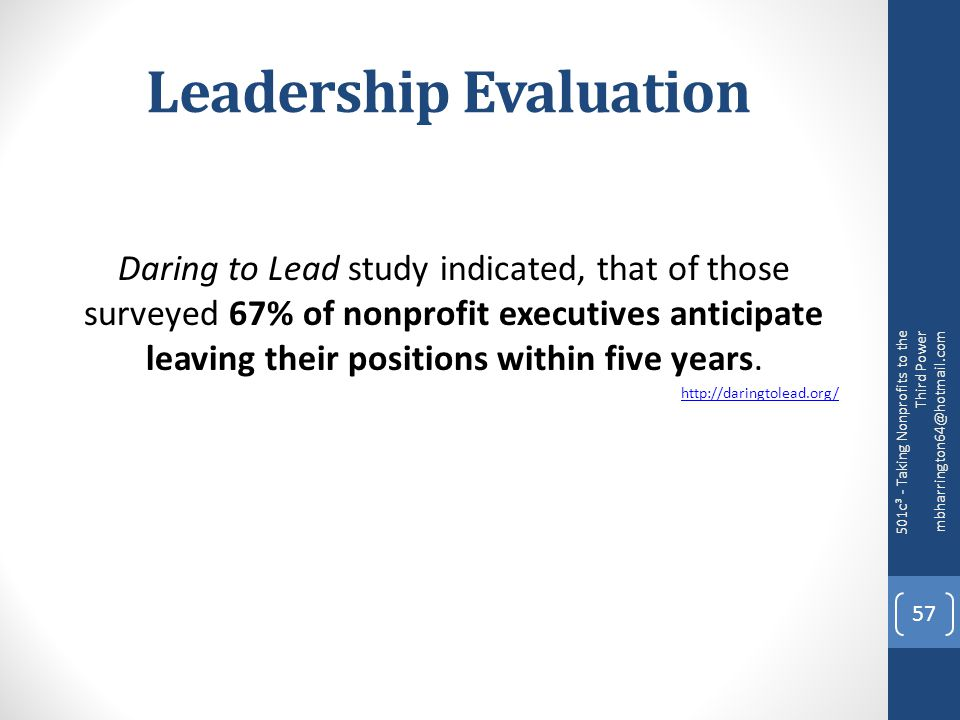 Leadership Evaluation Daring to Lead study indicated, that of those surveyed 67% of nonprofit executives anticipate leaving their positions within five years.