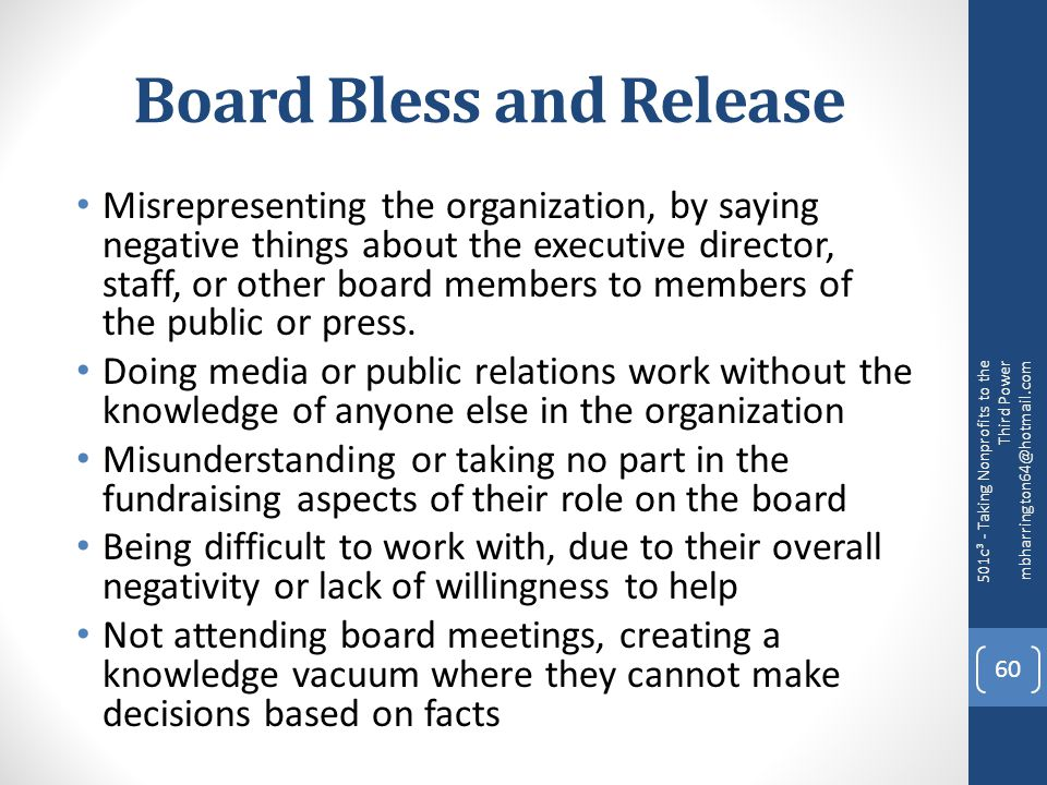 Board Bless and Release Misrepresenting the organization, by saying negative things about the executive director, staff, or other board members to members of the public or press.