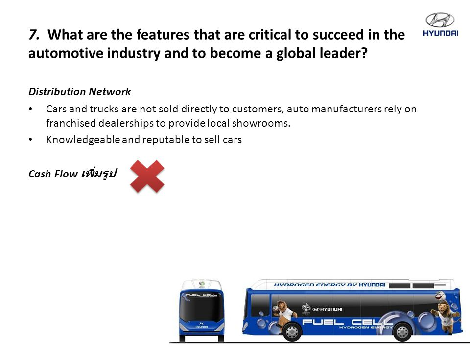 7. What are the features that are critical to succeed in the automotive industry and to become a global leader? Distribution Network Cars and trucks a