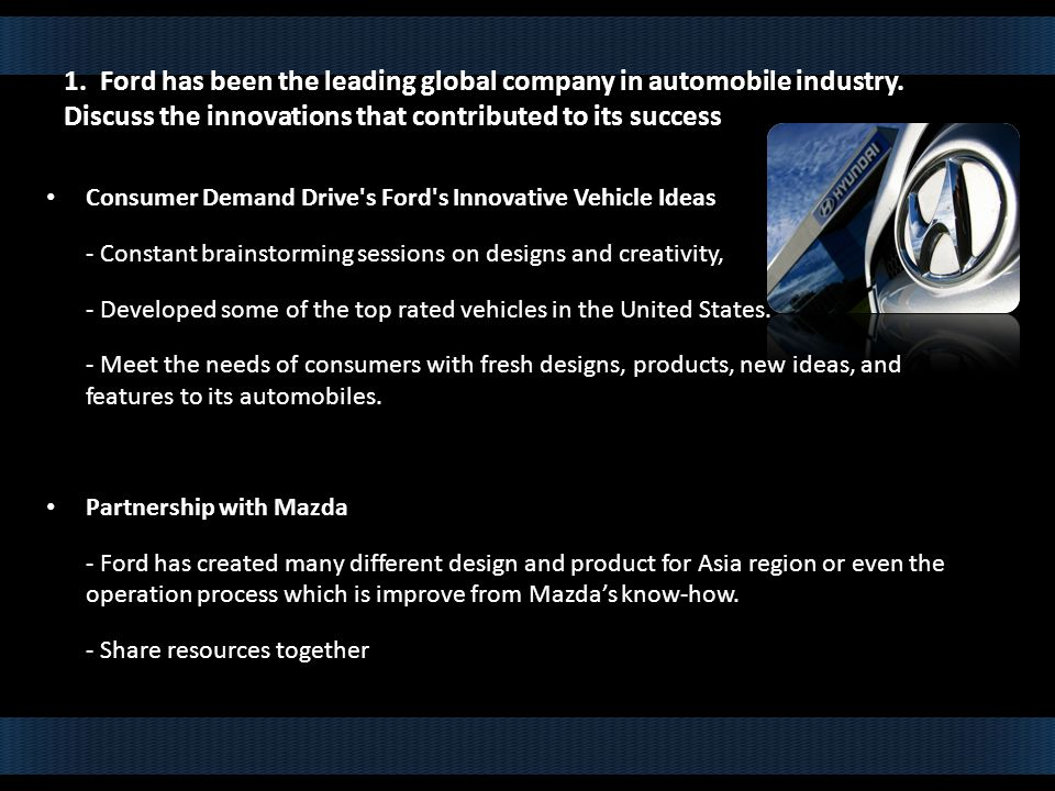 1. Ford has been the leading global company in automobile industry.