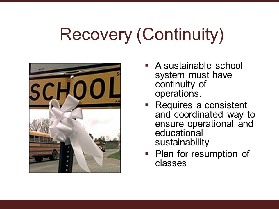 Recovery (Continuity)  A sustainable school system must have continuity of operations.