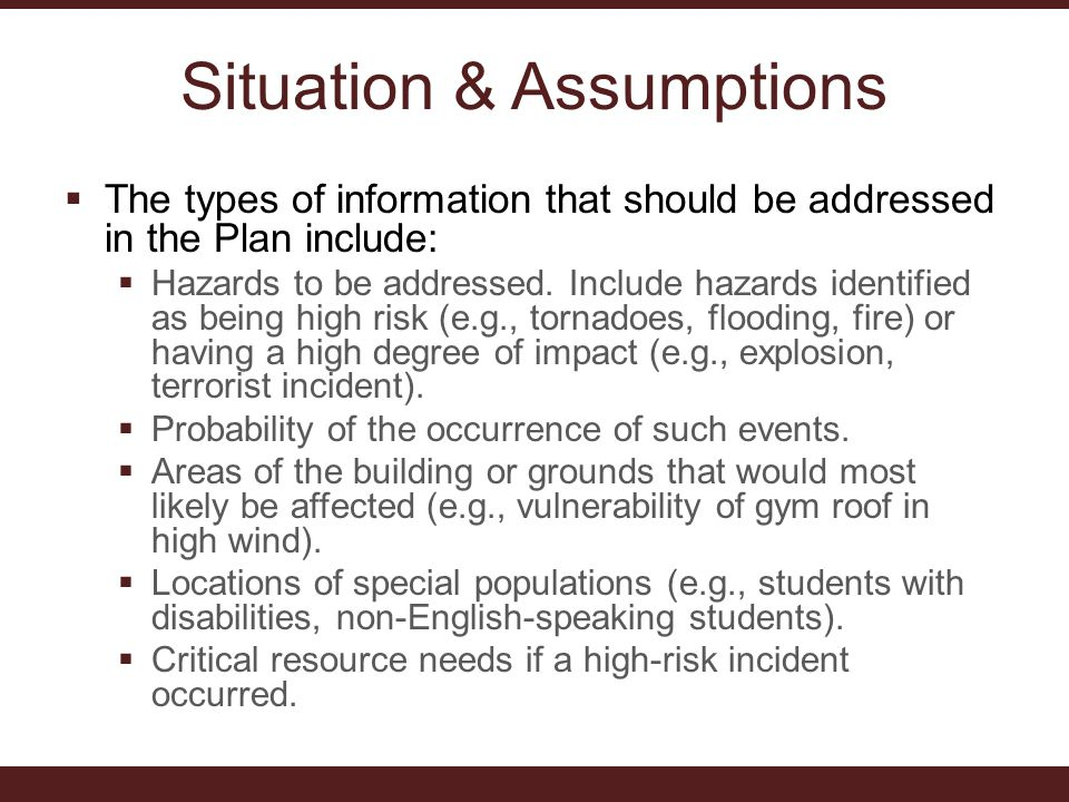 Situation & Assumptions  The types of information that should be addressed in the Plan include:  Hazards to be addressed.