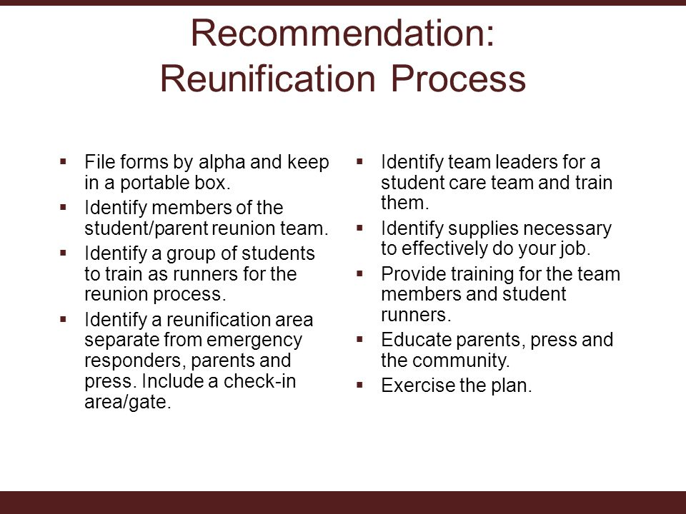 Recommendation: Reunification Process  File forms by alpha and keep in a portable box.
