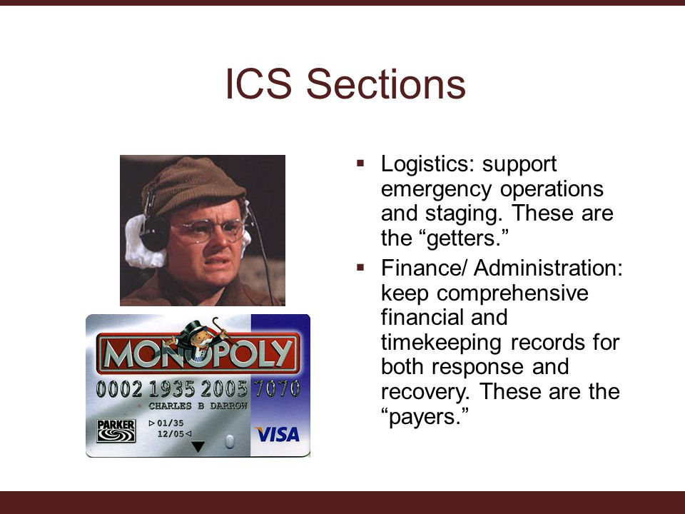 ICS Sections  Logistics: support emergency operations and staging.