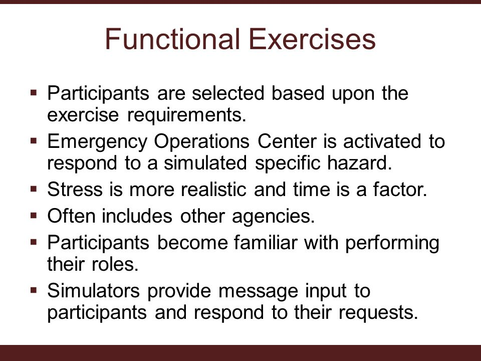 Functional Exercises  Participants are selected based upon the exercise requirements.
