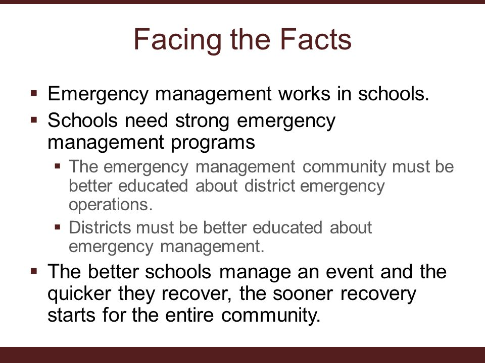 Facing the Facts  Emergency management works in schools.