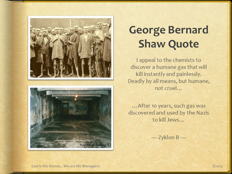 George Bernard Shaw Quote I appeal to the chemists to discover a humane gas that will kill instantly and painlessly. Deadly by all means, but humane,