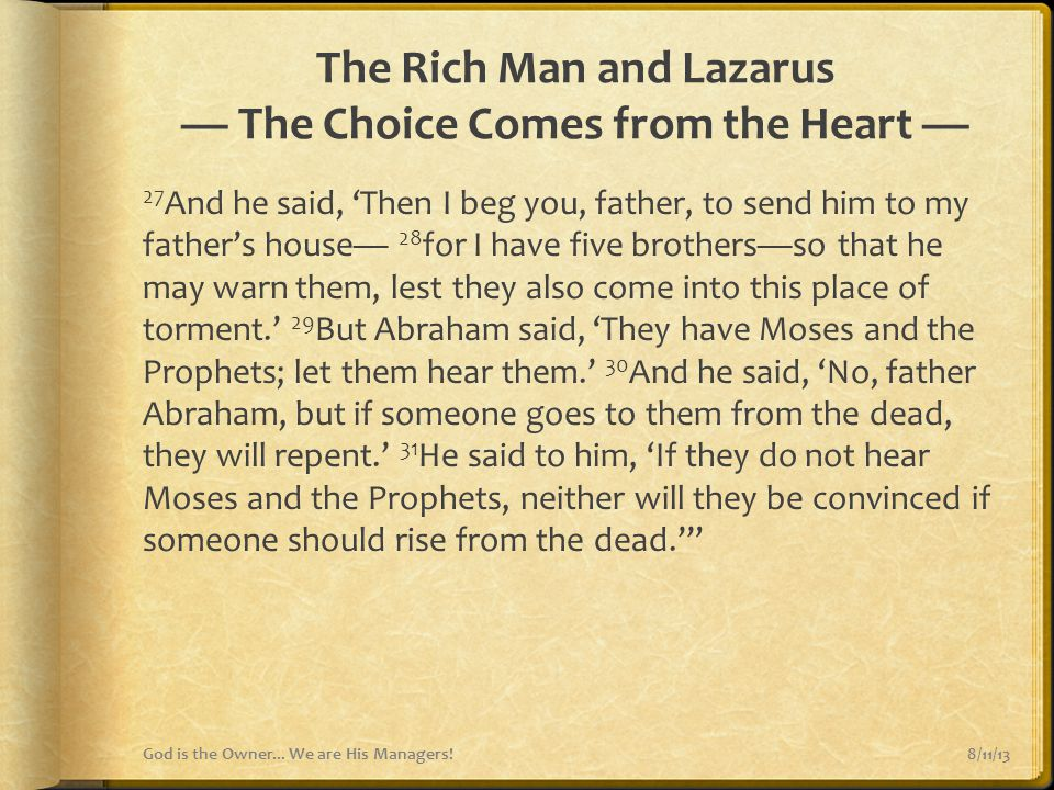 The Rich Man and Lazarus — The Choice Comes from the Heart — 27 And he said, 'Then I beg you, father, to send him to my father's house— 28 for I have