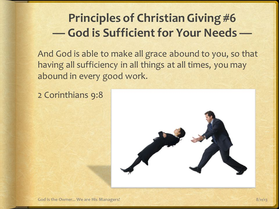 Principles of Christian Giving #6 — God is Sufficient for Your Needs — And God is able to make all grace abound to you, so that having all sufficiency