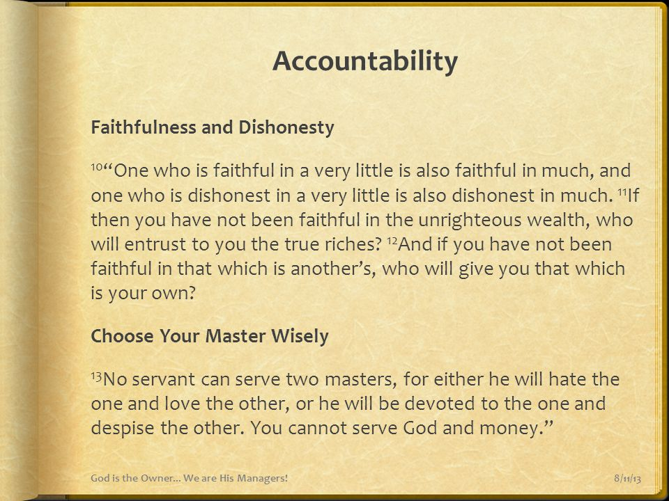 "Accountability Faithfulness and Dishonesty 10 ""One who is faithful in a very little is also faithful in much, and one who is dishonest in a very littl"