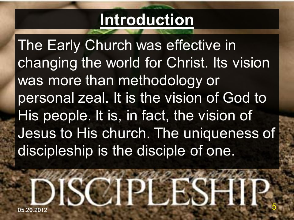 05.20.2012 5 Introduction The Early Church was effective in changing the world for Christ.