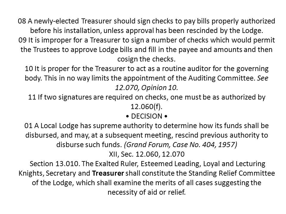 08 A newly-elected Treasurer should sign checks to pay bills properly authorized before his installation, unless approval has been rescinded by the Lodge.