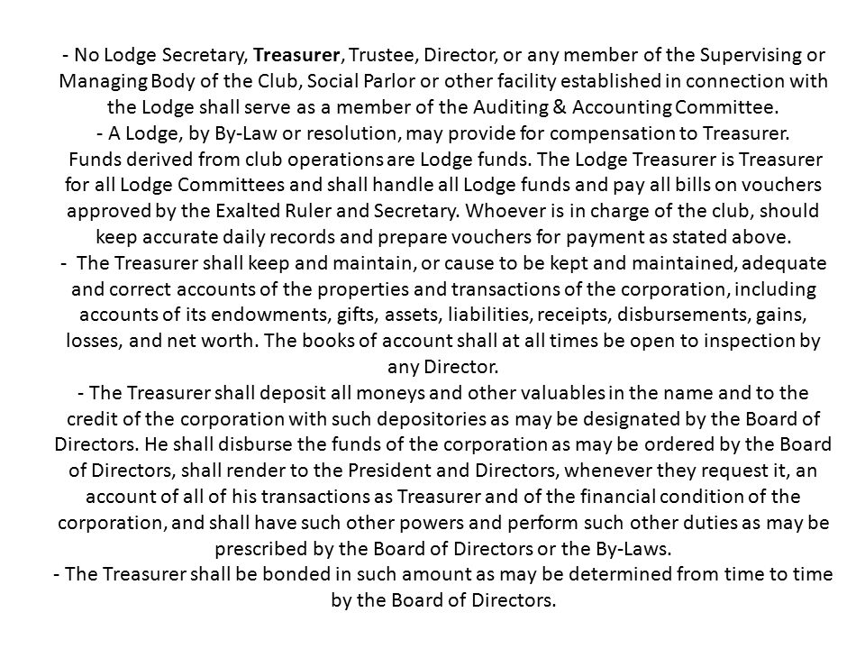 - No Lodge Secretary, Treasurer, Trustee, Director, or any member of the Supervising or Managing Body of the Club, Social Parlor or other facility est
