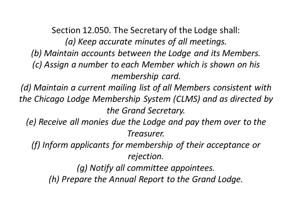 Section 12.050. The Secretary of the Lodge shall: (a) Keep accurate minutes of all meetings.