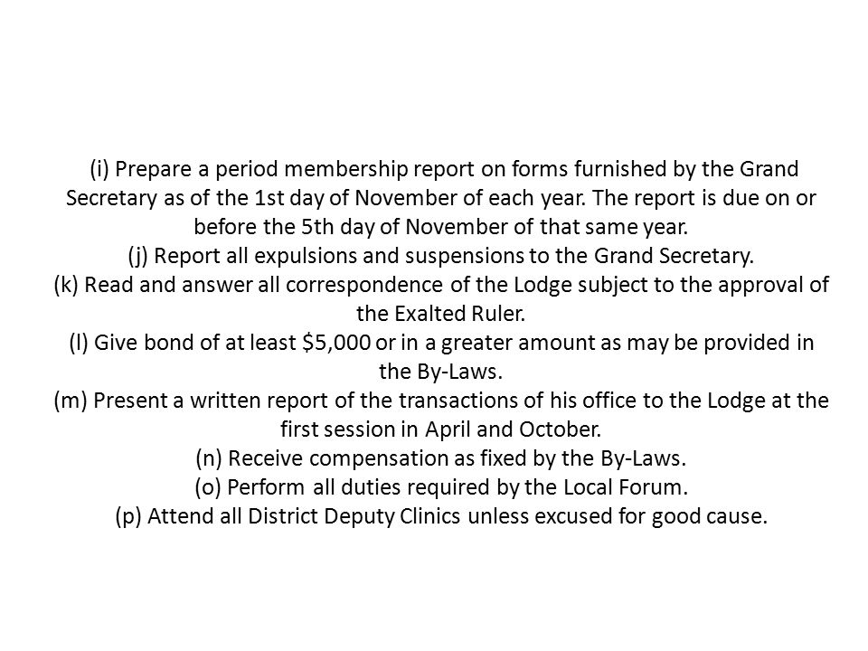 (i) Prepare a period membership report on forms furnished by the Grand Secretary as of the 1st day of November of each year. The report is due on or b