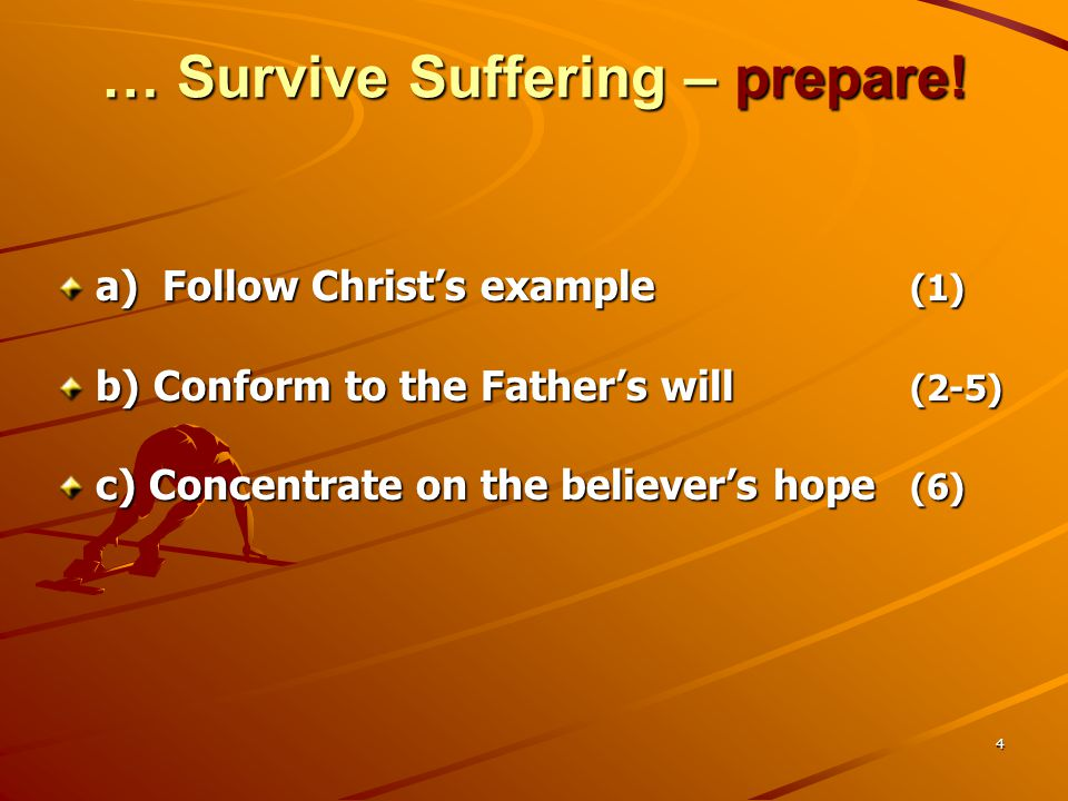 5 How to Survive Suffering 1)Prepare 4: 1-6 2) Prioritize 4: 7-11 3) Persevere 4: 12-19
