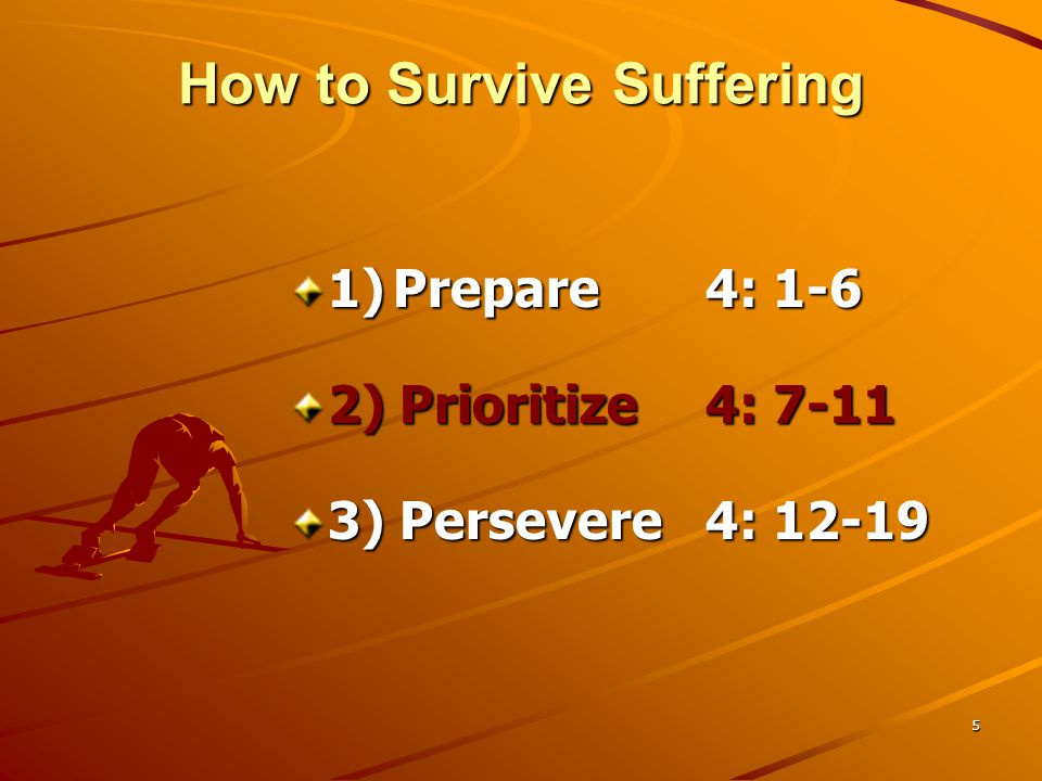 6 … Survive Suffering – prioritize.