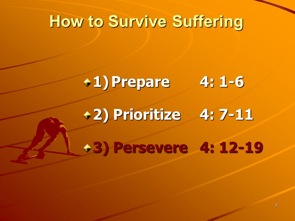 8 … Survive Suffering – persevere.