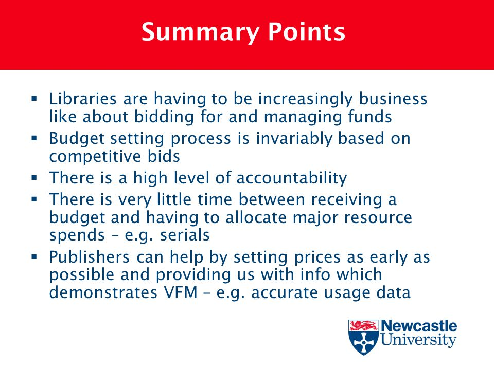 Summary Points  Libraries are having to be increasingly business like about bidding for and managing funds  Budget setting process is invariably bas