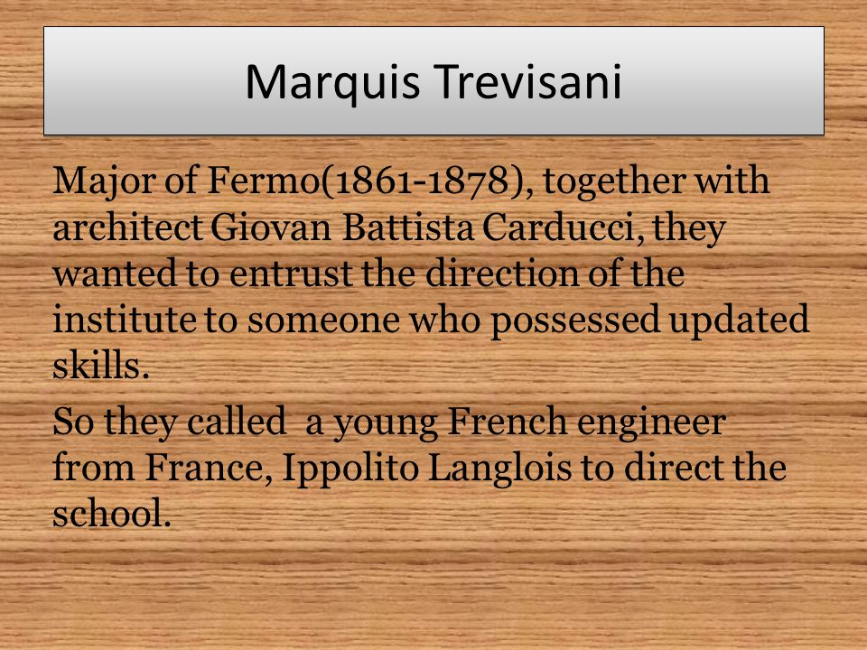Marquis Trevisani Major of Fermo(1861-1878), together with architect Giovan Battista Carducci, they wanted to entrust the direction of the institute t
