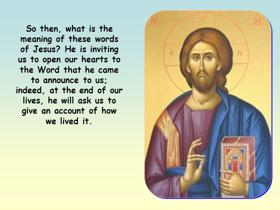 So then, what is the meaning of these words of Jesus.
