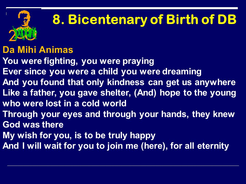 8. Bicentenary of Birth of DB Da Mihi Animas You were fighting, you were praying Ever since you were a child you were dreaming And you found that only