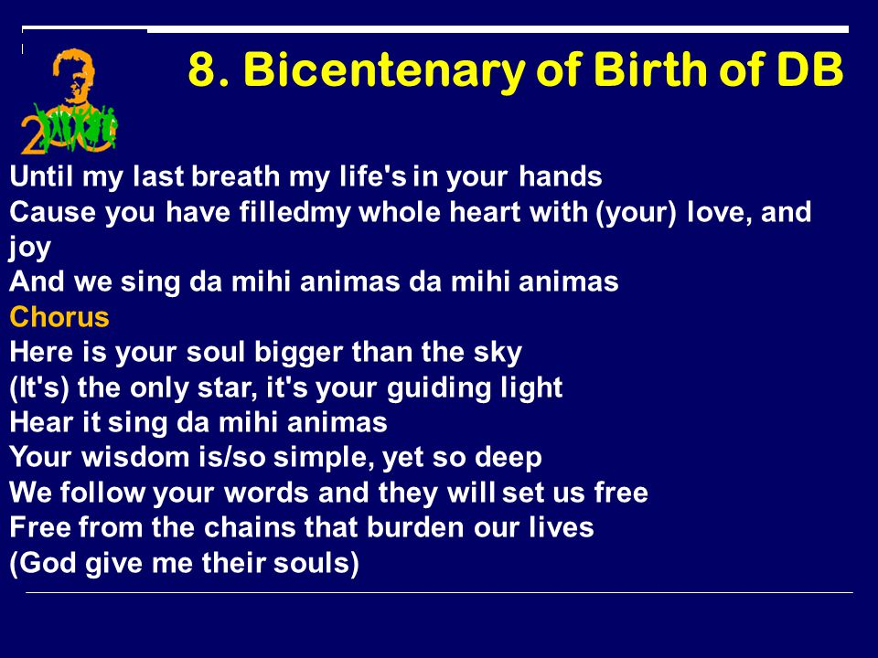 8. Bicentenary of Birth of DB Until my last breath my life's in your hands Cause you have filledmy whole heart with (your) love, and joy And we sing d
